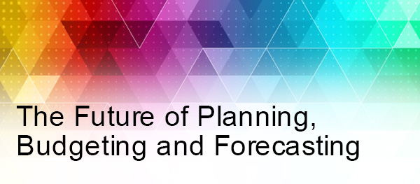 The Future of Planning,  Budgeting and Forecasting